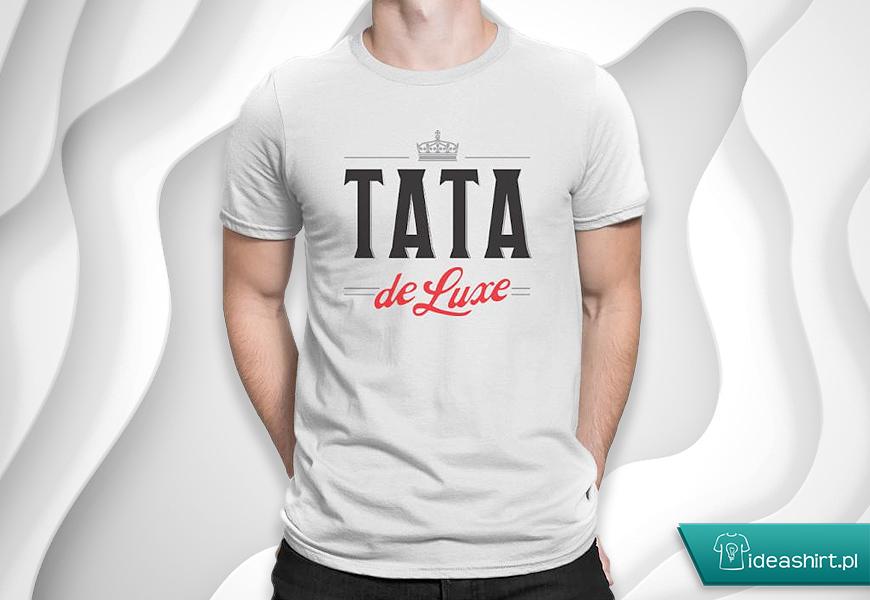 Tata de luxe - zabawna koszulka dla taty