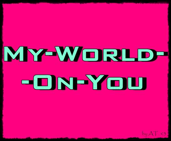 My World On You